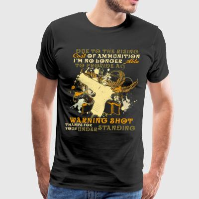No Longer Able To Provide A Warning Shot T Shirt - Men's Premium T-Shirt