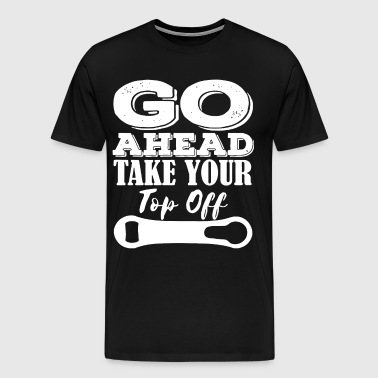 Go Ahead Take Your Top Off Funny Craft Beer Drinki - Men's Premium T-Shirt