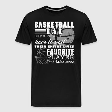 Basketball Shirt - Basketball Dad Shirt - Men's Premium T-Shirt