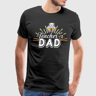 Teacher Shirt - Teacher's Dad T-Shirt - Men's Premium T-Shirt
