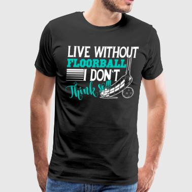 Live Without Floorball Shirt - Men's Premium T-Shirt