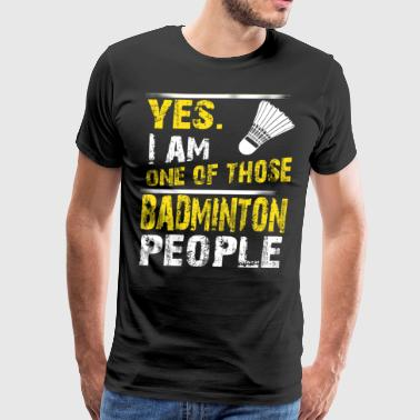 Yes. I Am One Of Those Badminton People - Men's Premium T-Shirt