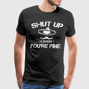 Cinco De Mayo Shirt Shut Up Liver You re Fine - Men's Premium T-Shirt
