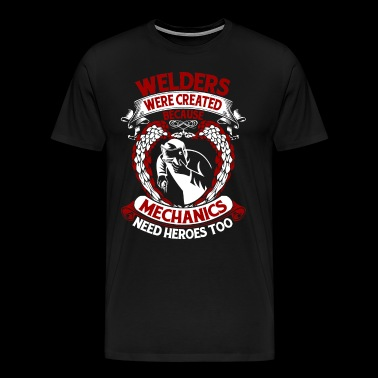 Welders Were Created Because Mechanics T Shirt - Men's Premium T-Shirt