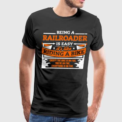 Railroader Shirt: Being A Railroader Is Easy - Men's Premium T-Shirt
