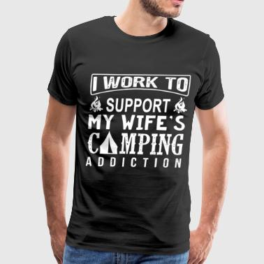 I work to support my wifes camping addiction camp - Men's Premium T-Shirt