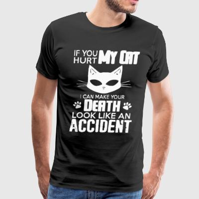 If you hurt my cat I can make your death - Men's Premium T-Shirt
