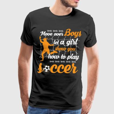 Let A Girl Show You How To Play Soccer T Shirt - Men's Premium T-Shirt