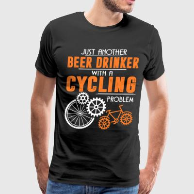 Beer Drinker With A Cycling Problem T Shirt - Men's Premium T-Shirt