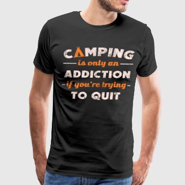 Camping Is Only An Addiction If You Are Trying To - Men's Premium T-Shirt