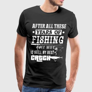 After All These Years Of Fishing T Shirt - Men's Premium T-Shirt