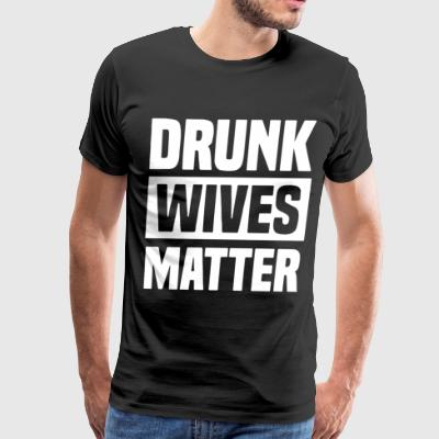 DRUNK WIVES MATTER T-SHIRTS - Men's Premium T-Shirt