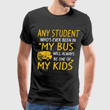 any student who s ever been in my bus will always - Men's Premium T-Shirt