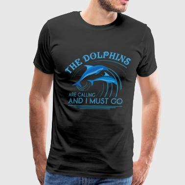 The Dolphins Are Calling And I Must Go T Shirt - Men's Premium T-Shirt