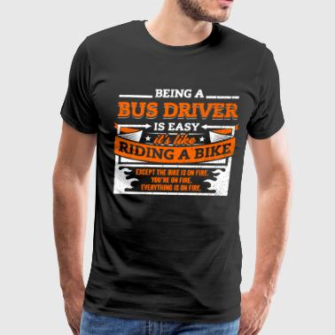 Bus Driver Shirt: Being A Bus Driver Is Easy - Men's Premium T-Shirt
