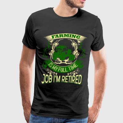 Farming Is My Full Time Job T Shirt - Men's Premium T-Shirt