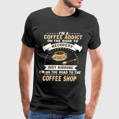I'm A Coffee Addict T Shirt - Men's Premium T-Shirt