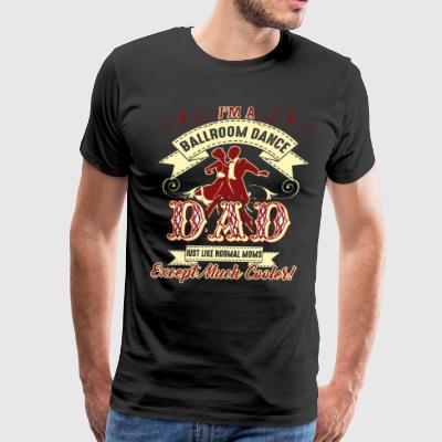 Ballroom Dance Shirt - Ballroom Dance Dad Shirt - Men's Premium T-Shirt