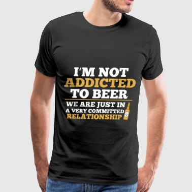 I am not addicted to beer we are just in a very co - Men's Premium T-Shirt