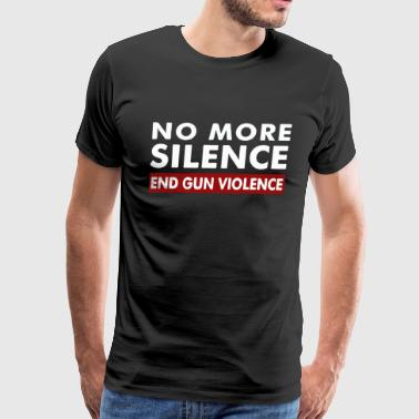 Anti Gun Shirt No More Silence End Gun Violence - Men's Premium T-Shirt
