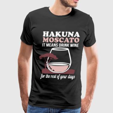 hakuna moscato it means drink wine for the rest of - Men's Premium T-Shirt
