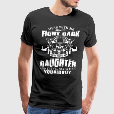 Mess with me i will fight back mess with my daught - Men's Premium T-Shirt