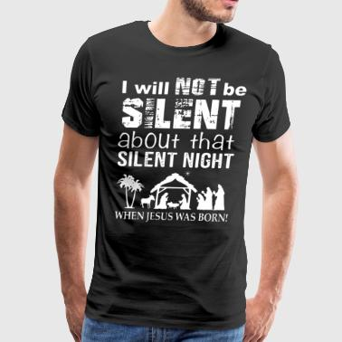 i will not be silent about that silent night when - Men's Premium T-Shirt