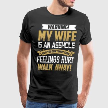 Warning my wife is an asshole so if don't want you - Men's Premium T-Shirt