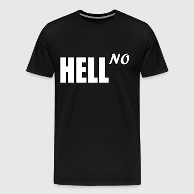 Hell To the No - Men's Premium T-Shirt