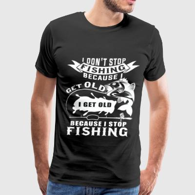 I Don't Stop Fishing Because I Get Old T Shirt - Men's Premium T-Shirt
