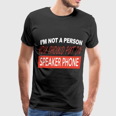 I am not a person you should put on speaker phone - Men's Premium T-Shirt