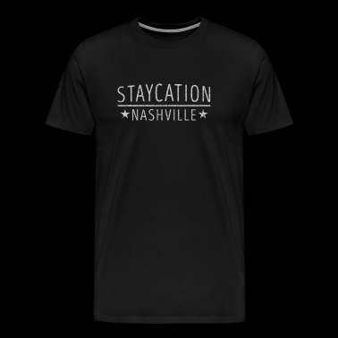 Staycation Nashville Tennessee Holiday at Home - Men's Premium T-Shirt