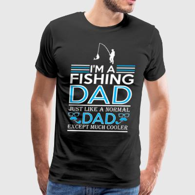 Im Fishing Dad Just Like Normal Dad Except Cooler - Men's Premium T-Shirt