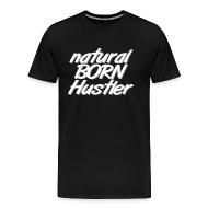 T Shirt Natural Born Hustler