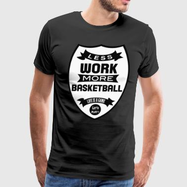 Less work More basketball - Men's Premium T-Shirt