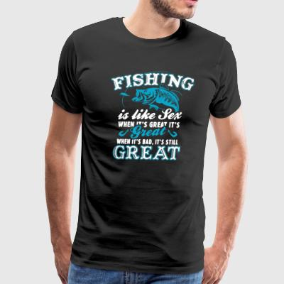 Fishing Is Like Sex Cool Fishing Shirt - Men's Premium T-Shirt