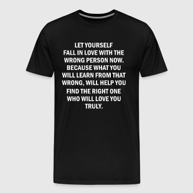 Let Yourself Fal In Love With The Wrong Person Now - Men's Premium T-Shirt