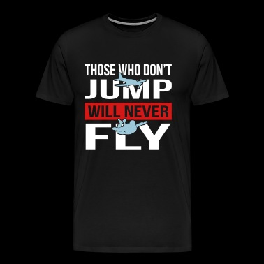 Will Never Fly Skydive - Men's Premium T-Shirt