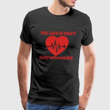 Feel safe at night sleep with a nurse - Men's Premium T-Shirt