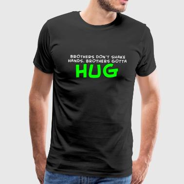 Brothers Dont Shake Hands Brothers Gotta Hug - Men's Premium T-Shirt