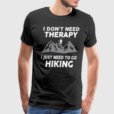 I Don't Need Therapy I Just Need To Go Hiking - Men's Premium T-Shirt