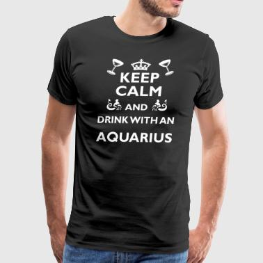 Aquarius Zodiac- Keep Calm Drink With- Cool/Funny - Men's Premium T-Shirt