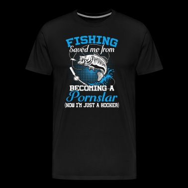 Fishing Saved Me From Becoming A Porn Star - Men's Premium T-Shirt