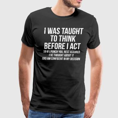 Taught To Think Funny Sarcasm T-Shirt - Men's Premium T-Shirt