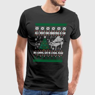 All I Want Christmas You Kidding Give Piano - Men's Premium T-Shirt