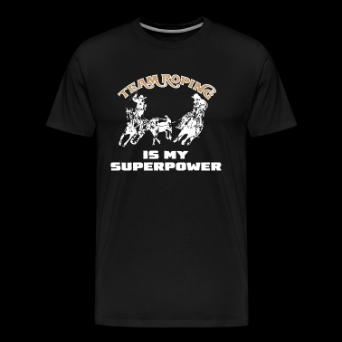 Team Roping Is My Superpower. - Men's Premium T-Shirt