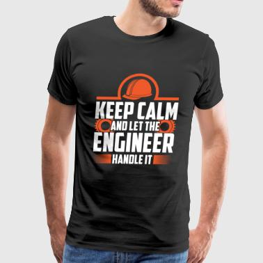 Keep Calm And Let Engineer Handle It - Men's Premium T-Shirt
