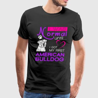 I was normal until i got my first american bulldog - Men's Premium T-Shirt