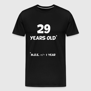 29 Plus Or Minus 1 Year Funny 30th Birthday - Men's Premium T-Shirt