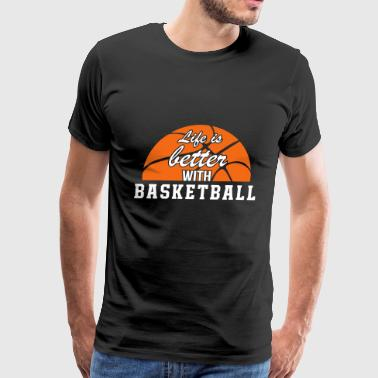 Life Is Better With Basketball - Men's Premium T-Shirt